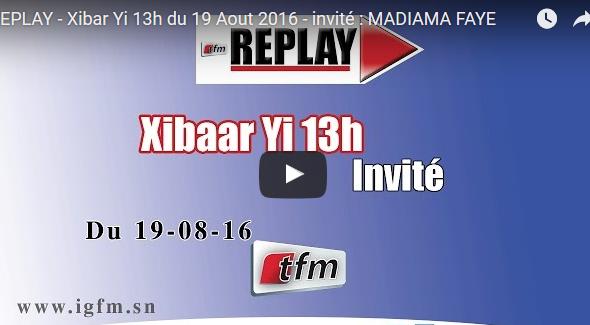 Xibar Yi 13h du 19 Aout 2016 – invité : MADIAMA FAYE