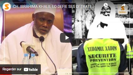 CH. IBRAHIMA KHALIL LO DEFIE SES DETRATEURS ,ALERTE LES GUIDES RELIGIEUX NANIU BAYI KHEBATE BI SI…